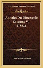 Annales Du Diocese de Soissons V1 (1863) af Louis-Victor Pecheur