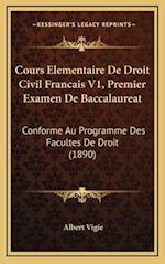Cours Elementaire de Droit Civil Francais V1, Premier Examen de Baccalaureat af Albert Vigie