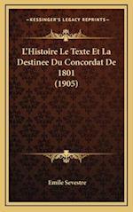 L'Histoire Le Texte Et La Destinee Du Concordat de 1801 (1905) af Emile Sevestre