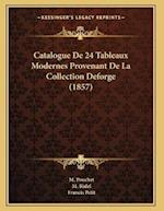 Catalogue de 24 Tableaux Modernes Provenant de La Collection Deforge (1857) af M. Ridel, M. Pouchet, Francis Petit