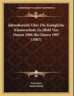 Jahresbericht Uber Die Konigliche Klosterschule Zu Jlfeld Von Ostern 1906 Bis Ostern 1907 (1907) af Rudolf Mucke, Paul Meyer