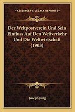 Der Weltpostverein Und Sein Einfluss Auf Den Weltverkehr Und Die Weltwirtschaft (1903) af Joseph Jung