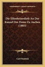 Die Elfenbeinreliefs an Der Kanzel Des Doms Zu Aachen (1883) af Carl Friedrich