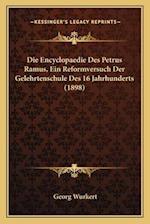 Die Encyclopaedie Des Petrus Ramus, Ein Reformversuch Der Gelehrtenschule Des 16 Jahrhunderts (1898) af Georg Wurkert