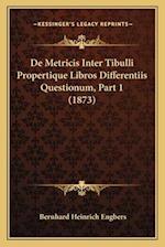 de Metricis Inter Tibulli Propertique Libros Differentiis Questionum, Part 1 (1873) af Bernhard Heinrich Engbers