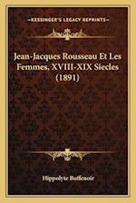 Jean-Jacques Rousseau Et Les Femmes, XVIII-XIX Siecles (1891) af Hippolyte Buffenoir
