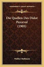 Die Quellen Des Didot Perceval (1905) af Walther Hoffmann