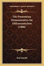 Die Pronomina Demonstrativa Im Altfranzosischen (1888) af Karl Ganzlin