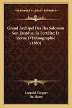 Grand Archipel Des Iles Salomon Son Etendue, Sa Fertilite; Et Revue D'Ethnographie (1883) af Dr Hamy, Leopold Verguet