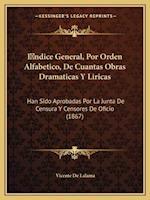 Indice General, Por Orden Alfabetico, de Cuantas Obras Dramaticas y Liricas af Vicente De Lalama