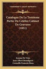 Catalogue de La Troisieme Partie Du Celebre Cabinet de Gravures (1851) af Jerome De Vries, Corneille Francois Roos, Jean Albert Brondgeest