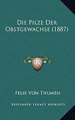 Die Pilze Der Obstgewachse (1887) af Felix Von Thumen