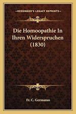 Die Homoopathie in Ihren Widerspruchen (1830) af Fr C. Germanus