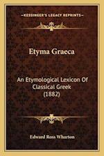 Etyma Graeca af Edward Ross Wharton