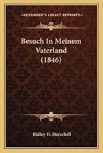 Besuch in Meinem Vaterland (1846) af Ridley H. Herschell