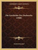Die Geschichte Des Dachwerks (1908) af Friedrich Ostendorf