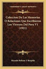 Coleccion de Las Memorias O Relaciones Que Escribieron Los Virreyes del Peru V1 (1921) af Ricardo Beltran y. Rozpide