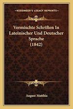 Vermischte Schriften in Lateinischer Und Deutscher Sprache (1842) af August Matthia
