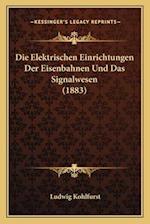 Die Elektrischen Einrichtungen Der Eisenbahnen Und Das Signalwesen (1883) af Ludwig Kohlfurst