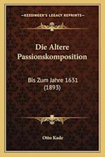 Die Altere Passionskomposition af Otto Kade