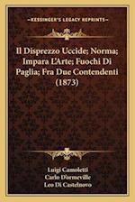 Il Disprezzo Uccide; Norma; Impara L'Arte; Fuochi Di Paglia; Fra Due Contendenti (1873) af Carlo D'Ormeville, Luigi Camoletti, Leo Di Castelnovo
