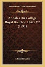 Annales Du College Royal Bourbon D'Aix V2 (1891) af Edouard Mechin