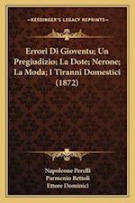 Errori Di Gioventu; Un Pregiudizio; La Dote; Nerone; La Moda; I Tiranni Domestici (1872) af Ettore Dominici, Parmenio Bettoli, Napoleone Perelli