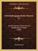 Entwickelungsgeschichte Bayerns V1 af Michael Doeberl