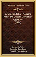 Catalogue de La Troisieme Partie Du Celebre Cabinet de Gravures (1851) af Jerome De Vries, Jean Albert Brondgeest, Corneille Francois Roos