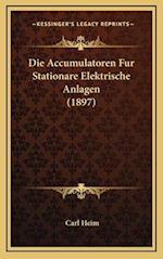 Die Accumulatoren Fur Stationare Elektrische Anlagen (1897) af Carl Heim