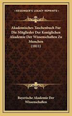 Akademisches Taschenbuch Fur Die Mitglieder Der Koniglichen Akademie Der Wissenschaften Zu Munchen (1811)