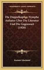 Die Doppelkopfige Nymphe Aufsatze Uber Die Literatur Und Die Gegenwart (1920) af Kasimir Edschmid
