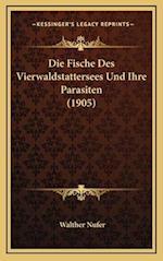 Die Fische Des Vierwaldstattersees Und Ihre Parasiten (1905) af Walther Nufer