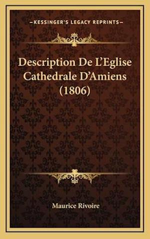 Bog, hardback Description de L'Eglise Cathedrale D'Amiens (1806) af Maurice Rivoire