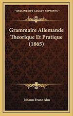 Grammaire Allemande Theorique Et Pratique (1865) af Johann Franz Ahn