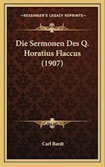 Die Sermonen Des Q. Horatius Flaccus (1907) af Carl Bardt