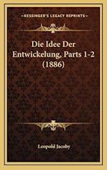 Die Idee Der Entwickelung, Parts 1-2 (1886) af Leopold Jacoby