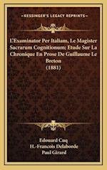 L'Examinator Per Italiam, Le Magister Sacrarum Cognitionum; Etude Sur La Chronique En Prose de Guillaume Le Breton (1881) af Edouard Cuq, H. -Francois Delaborde, Paul Girard