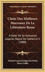 Choix Des Meilleurs Morceaux de La Litterature Russe af Manuel-Leonard Pappa Do Poulo, Pierre Gallet