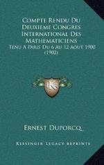 Compte Rendu Du Deuxieme Congres International Des Mathematiciens af Ernest Duporcq