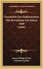 Geschichte Der Suddeutschen Mai-Revolution Des Jahres 1849 (1849) af Christian Essellen, Johann Philipp Becker