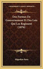 Des Formes de Gouvernement Et Des Lois Qui Les Regissent (1876) af Hippolyte Passy