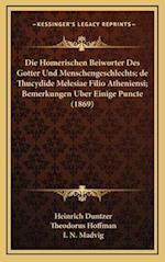Die Homerischen Beiworter Des Gotter Und Menschengeschlechts; de Thucydide Melesiae Filio Atheniensi; Bemerkungen Uber Einige Puncte (1869) af I. N. Madvig, Heinrich Duntzer, Theodorus Hoffman
