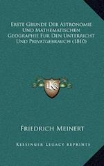 Erste Grunde Der Astronomie Und Mathematischen Geographie Fur Den Unterricht Und Privatgebrauch (1810) af Friedrich Meinert