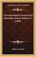Correspondencia General del Libertador Simon Bolivar V1 (1866) af Felipe Larrazabal