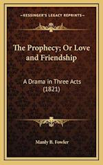 The Prophecy; Or Love and Friendship af Manly B. Fowler