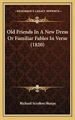 Old Friends in a New Dress or Familiar Fables in Verse (1820) af Richard Scrafton Sharpe