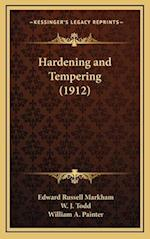 Hardening and Tempering (1912) af Edward Russell Markham, W. J. Todd, William A. Painter