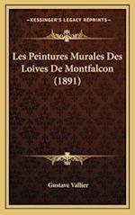 Les Peintures Murales Des Loives de Montfalcon (1891) af Gustave Vallier