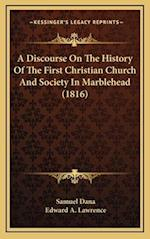 A Discourse on the History of the First Christian Church and Society in Marblehead (1816) af Samuel Dana, Edward A. Lawrence